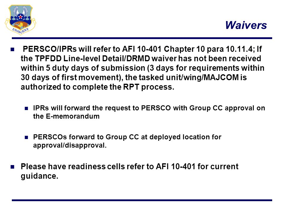 Waivers PERSCO/IPRs will refer to AFI 10-401 Chapter 10 para 10.11.4; If the TPFDD Line-level Detail/DRMD waiver has not been received within 5 duty d