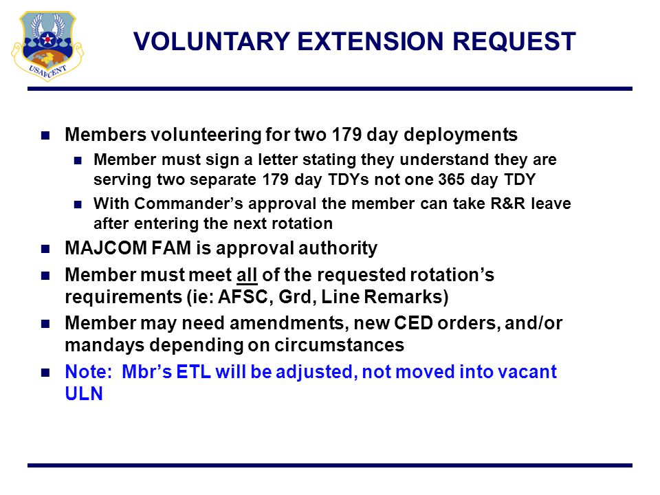Members volunteering for two 179 day deployments Member must sign a letter stating they understand they are serving two separate 179 day TDYs not one