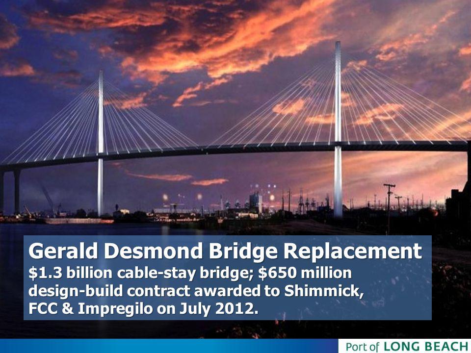 Gerald Desmond Bridge Replacement $1.3 billion cable-stay bridge; $650 million design-build contract awarded to Shimmick, FCC & Impregilo on July 2012