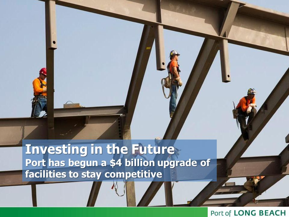 Investing in the Future Port has begun a $4 billion upgrade of facilities to stay competitive