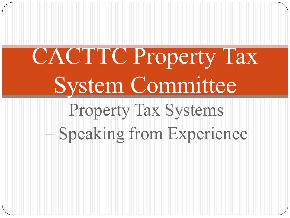 CACTTC Property Tax System Committee (Counties) CACTTC Education Conference 2013 2 Santa Clara San Mateo Contra Costa Orange Sacramento Nevada Alameda Lake Sonoma Riverside Solano Lassen Tehama San Joaquin El Dorado Fresno