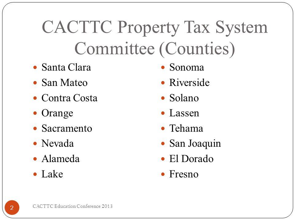CACTTC Property Tax System Committee (Counties) CACTTC Education Conference 2013 2 Santa Clara San Mateo Contra Costa Orange Sacramento Nevada Alameda