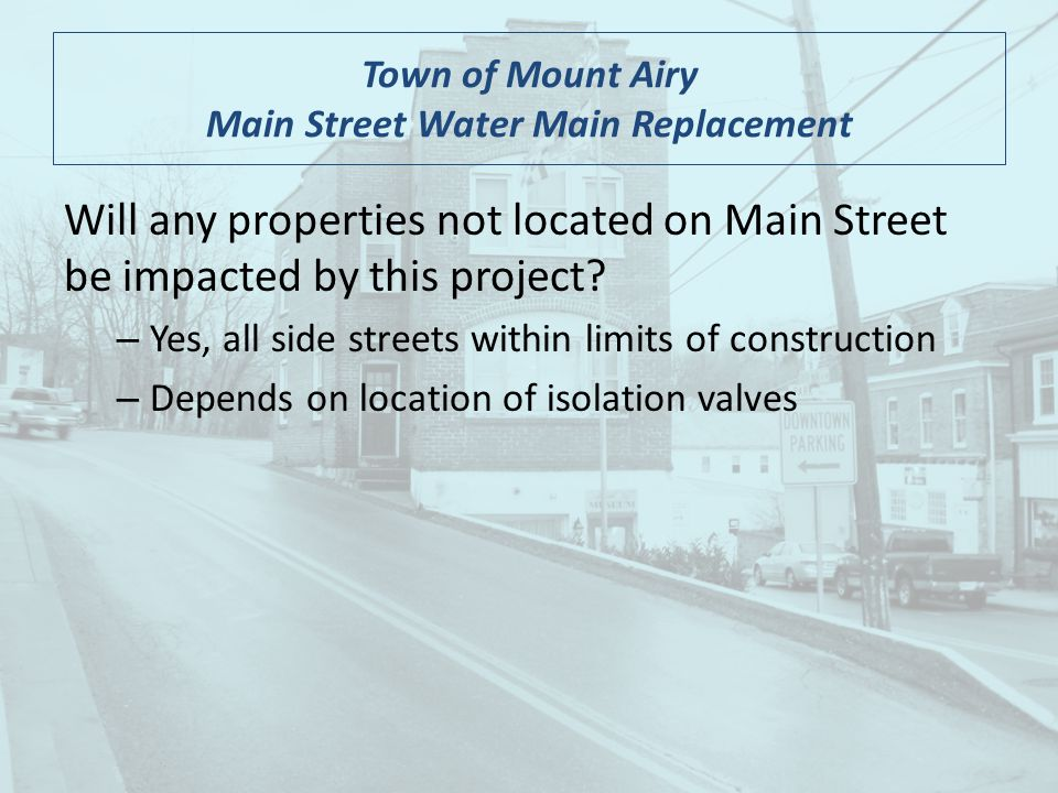 Town of Mount Airy Main Street Water Main Replacement Will any properties not located on Main Street be impacted by this project.