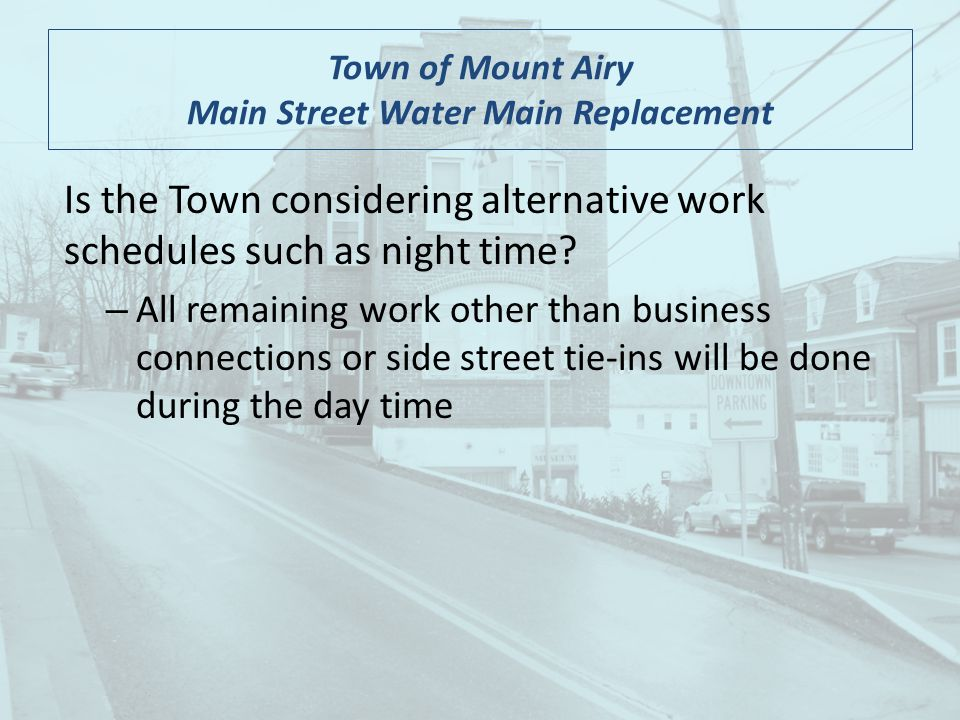 Town of Mount Airy Main Street Water Main Replacement Is the Town considering alternative work schedules such as night time.