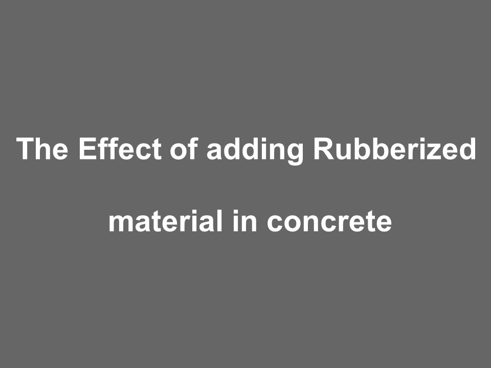 The Effect of adding Rubberized material in concrete