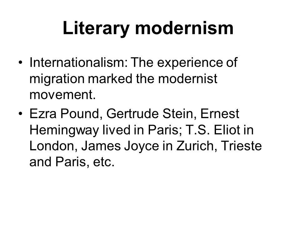 Literary modernism Internationalism: The experience of migration marked the modernist movement.