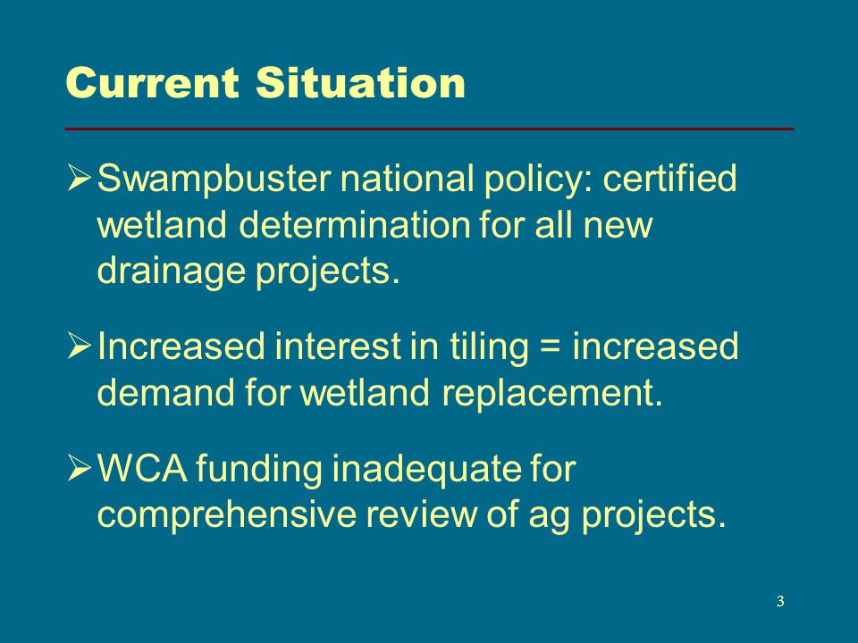 Current Situation Swampbuster national policy: certified wetland determination for all new drainage projects.