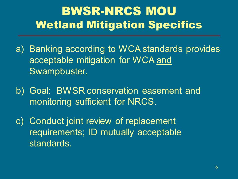 BWSR-NRCS MOU Wetland Mitigation Specifics a)Banking according to WCA standards provides acceptable mitigation for WCA and Swampbuster.