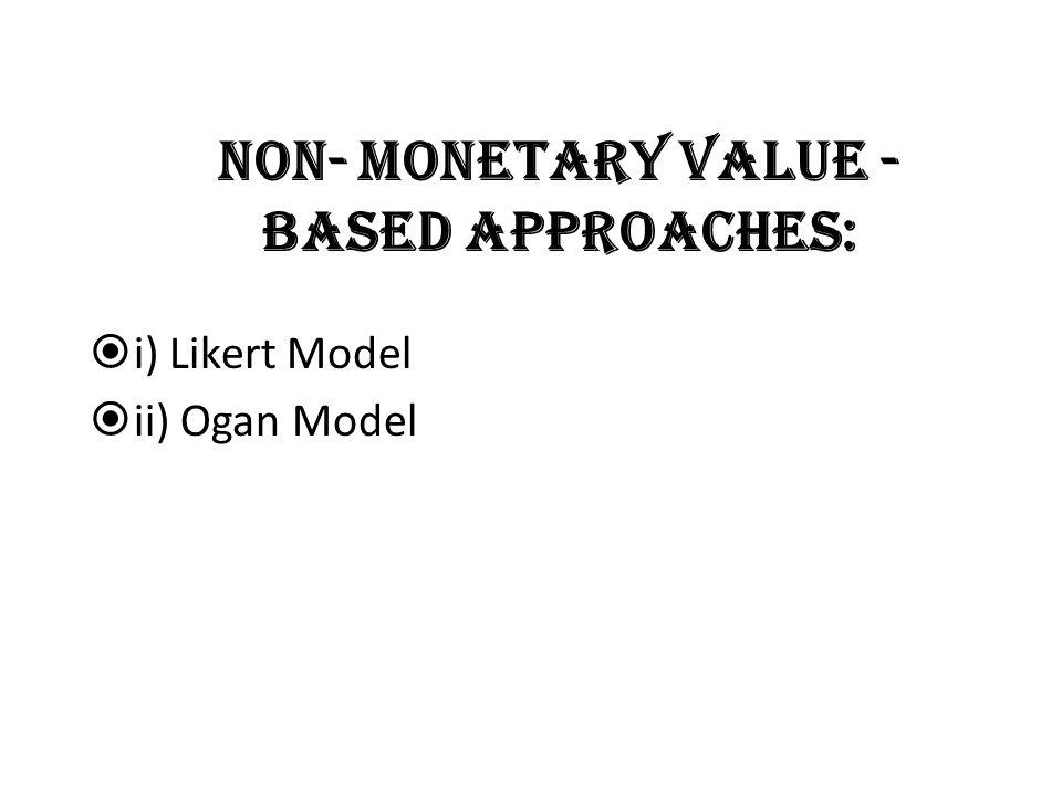 Non- monetary value - based approaches: i) Likert Model ii) Ogan Model