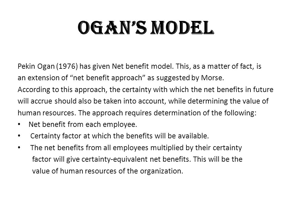 OGANS MODEL Pekin Ogan (1976) has given Net benefit model. This, as a matter of fact, is an extension of net benefit approach as suggested by Morse. A