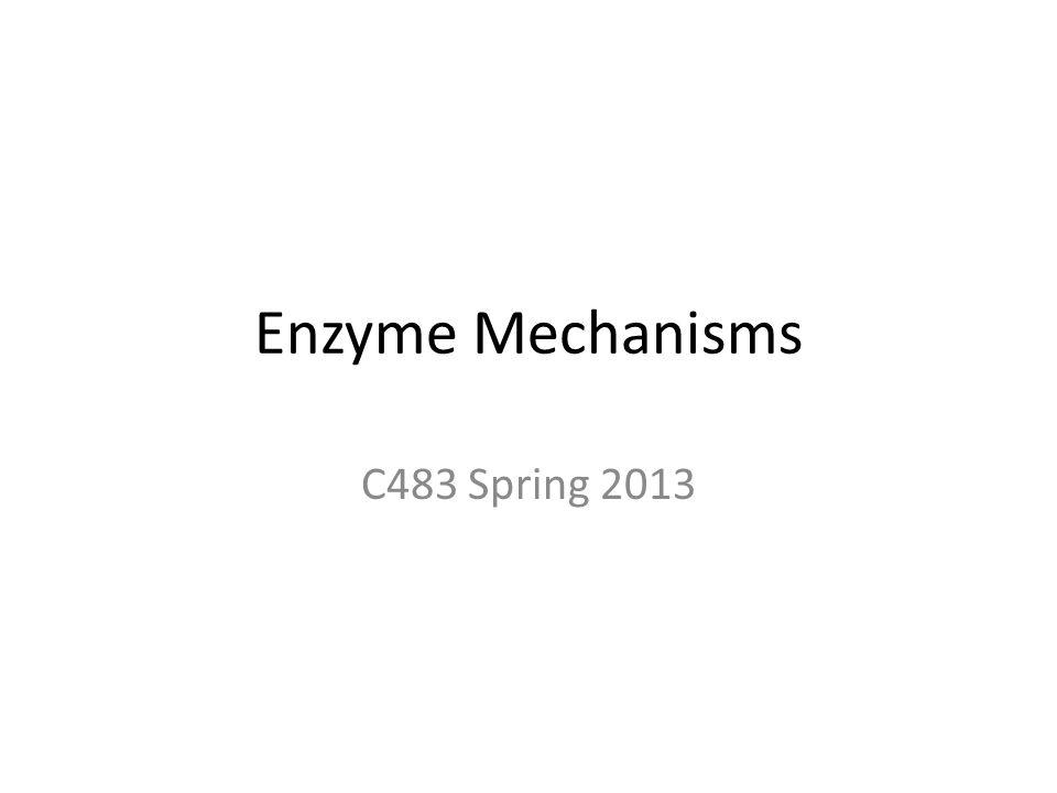 Enzyme Mechanisms C483 Spring 2013
