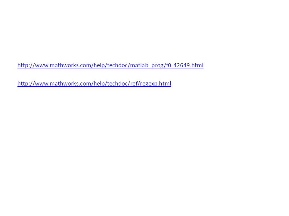 http://www.mathworks.com/help/techdoc/matlab_prog/f0-42649.html http://www.mathworks.com/help/techdoc/ref/regexp.html