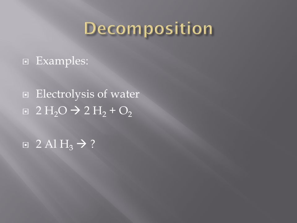 Examples: Electrolysis of water 2 H 2 O 2 H 2 + O 2 2 Al H 3 ?