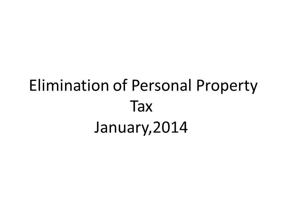 Elimination of Personal Property Tax January,2014
