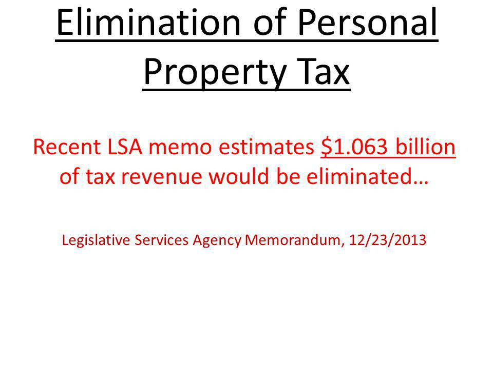 Elimination of Personal Property Tax-Effect Circuit breakers to local units (cities, towns, counties,school corporations, libraries etc.) would account for $554 million lost revenue Legislative Services Agency Memorandum, 12/23/2013