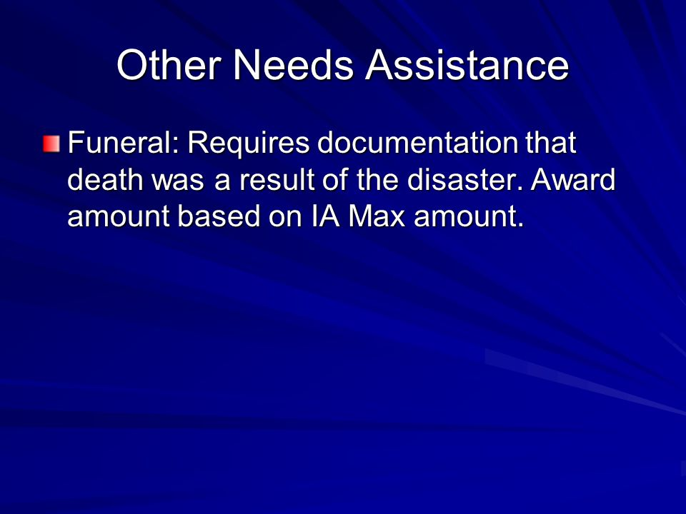 Other Needs Assistance Funeral: Requires documentation that death was a result of the disaster.