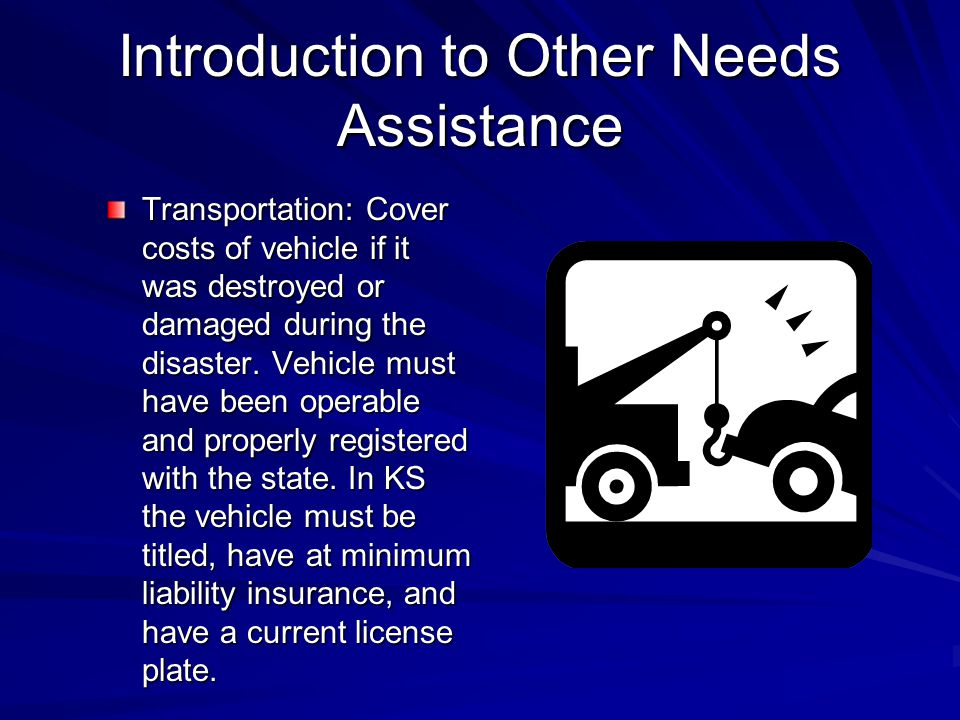 Introduction to Other Needs Assistance Transportation: Cover costs of vehicle if it was destroyed or damaged during the disaster.