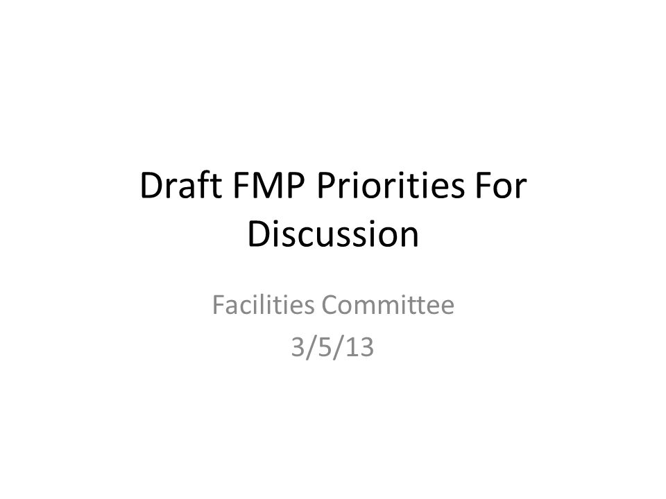 Draft FMP Priorities For Discussion Facilities Committee 3/5/13