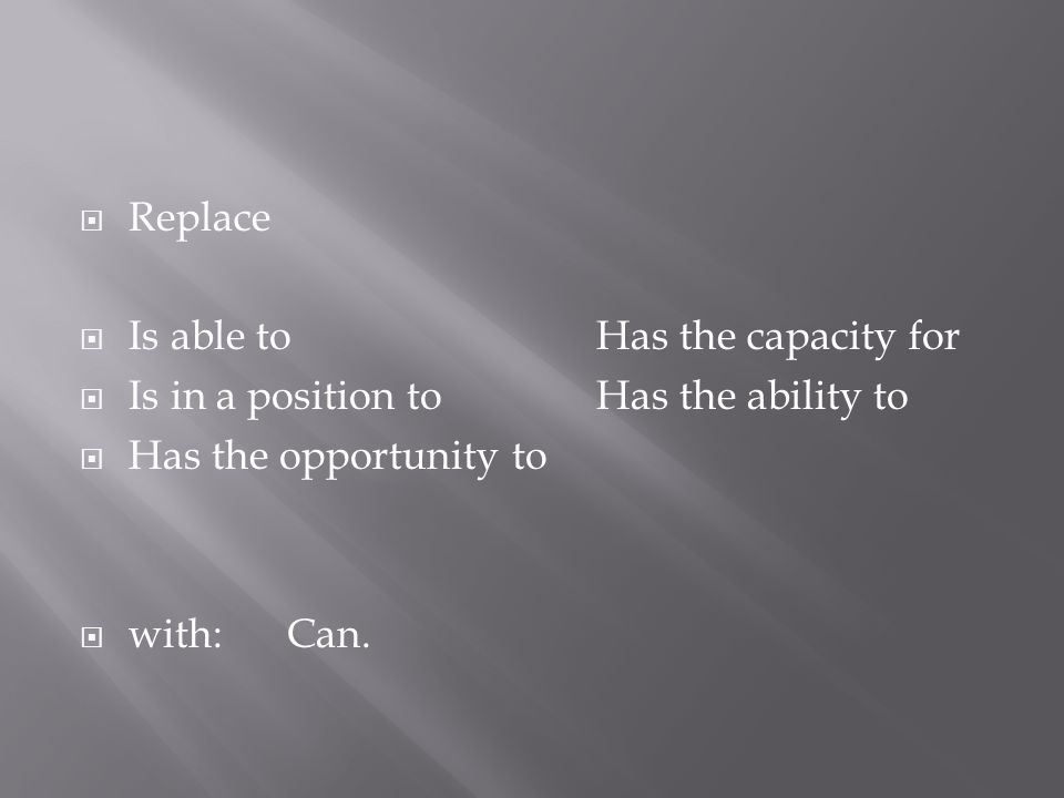Replace Is able toHas the capacity for Is in a position toHas the ability to Has the opportunity to with: Can.