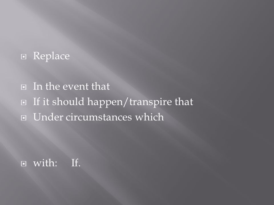 Replace In the event that If it should happen/transpire that Under circumstances which with:If.