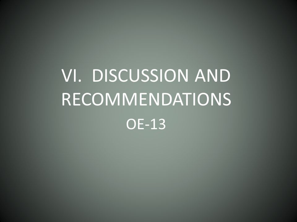 VI. DISCUSSION AND RECOMMENDATIONS OE-13