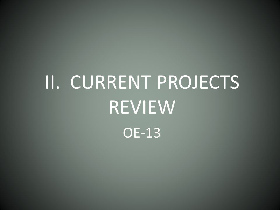II. CURRENT PROJECTS REVIEW OE-13