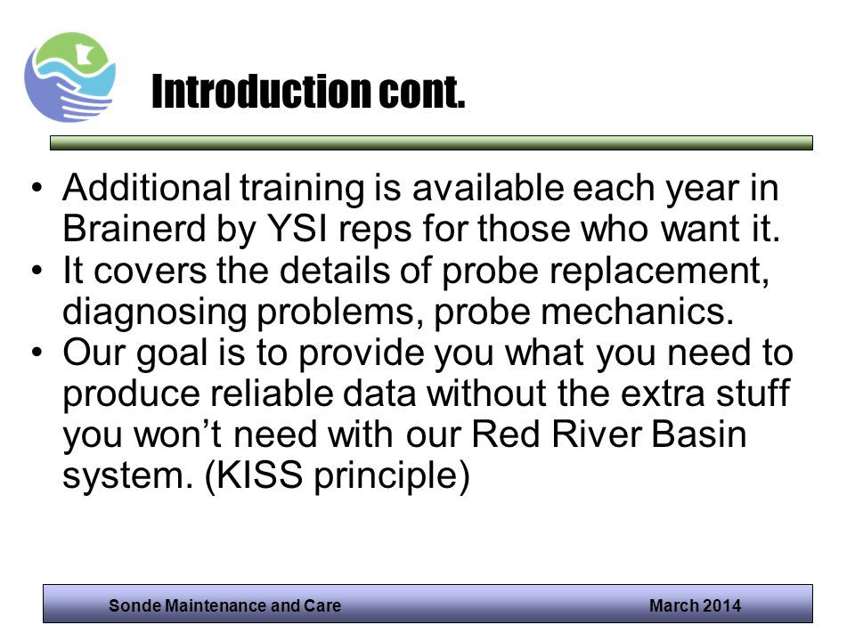 Sonde Maintenance and Care March 2014 Introduction cont. Additional training is available each year in Brainerd by YSI reps for those who want it. It