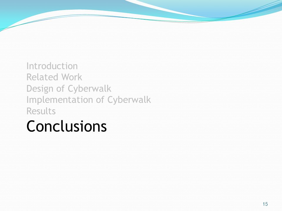 15 Introduction Related Work Design of Cyberwalk Implementation of Cyberwalk Results Conclusions