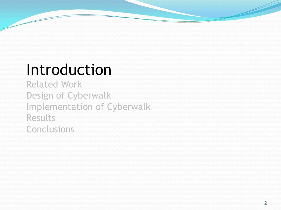 2 Introduction Related Work Design of Cyberwalk Implementation of Cyberwalk Results Conclusions