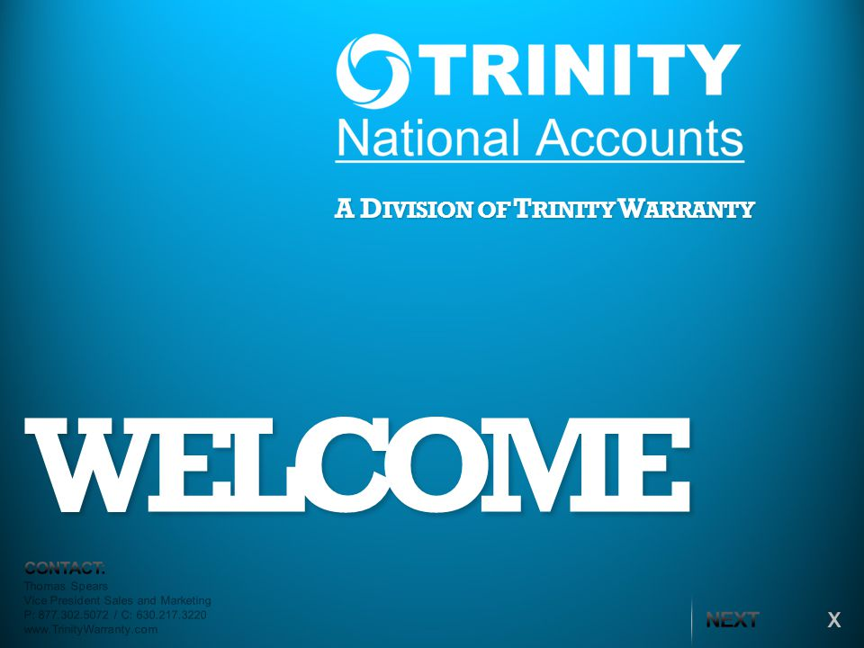 WELCOME A D IVISION OF T RINITY W ARRANTY Thomas Spears Vice President Sales and Marketing P: 877.302.5072 / C: 630.217.3220 www.TrinityWarranty.com