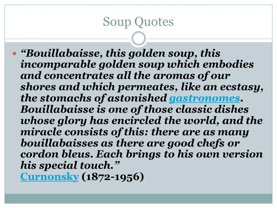Soup Quotes Bouillabaisse, this golden soup, this incomparable golden soup which embodies and concentrates all the aromas of our shores and which permeates, like an ecstasy, the stomachs of astonished gastronomes.