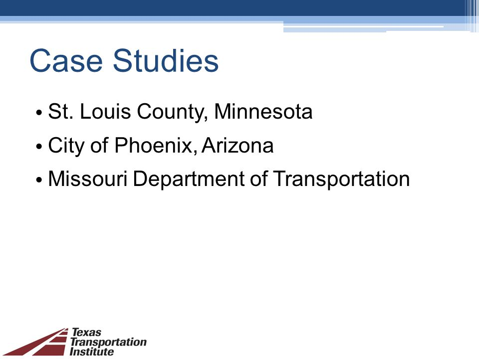 Case Studies St. Louis County, Minnesota City of Phoenix, Arizona Missouri Department of Transportation