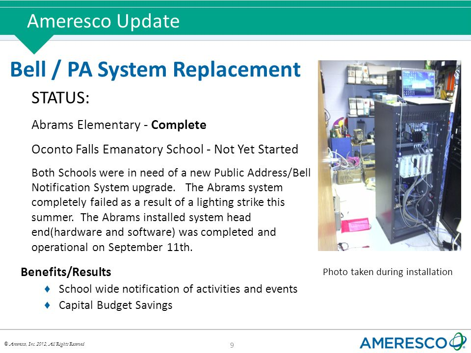 © Ameresco, Inc. 2012, All Rights Reserved Ameresco Update 9 Bell / PA System Replacement STATUS: Abrams Elementary - Complete Oconto Falls Emanatory