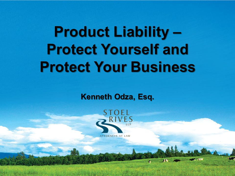 Product Liability – Protect Yourself and Protect Your Business Kenneth Odza, Esq.