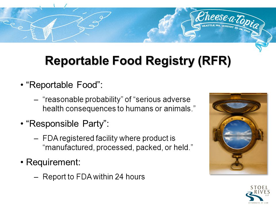 Reportable Food Registry (RFR) Reportable Food: –reasonable probability of serious adverse health consequences to humans or animals.