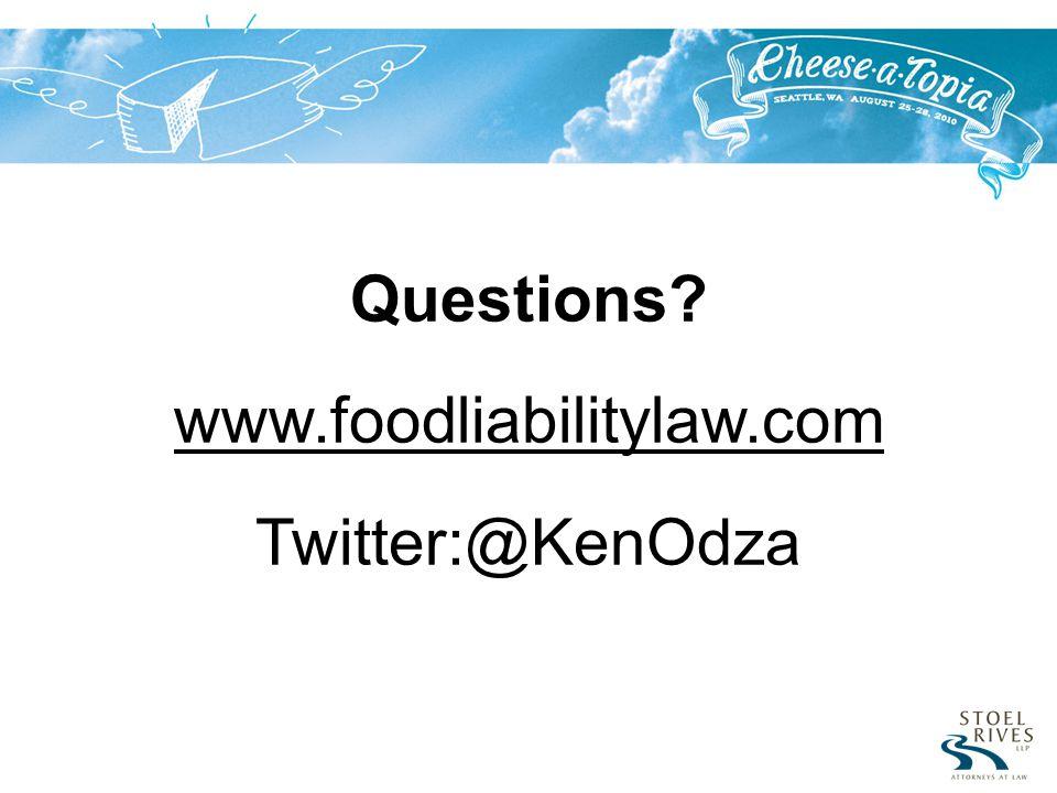 Questions? www.foodliabilitylaw.com Twitter:@KenOdza
