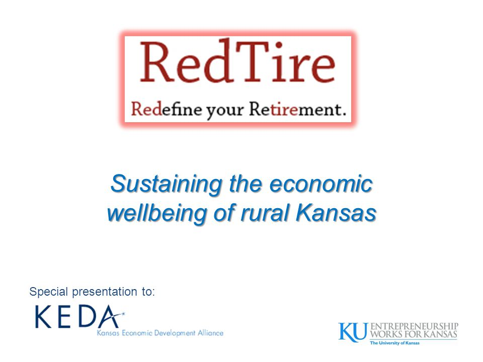 Sustaining the economic wellbeing of rural Kansas Special presentation to: