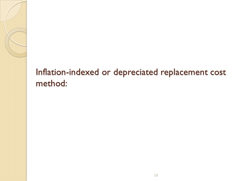 Inflation-indexed or depreciated replacement cost method: 18