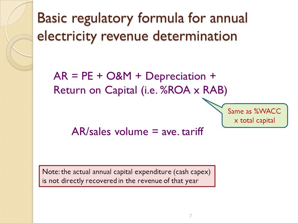 Basic regulatory formula for annual electricity revenue determination 7 AR = PE + O&M + Depreciation + Return on Capital (i.e.