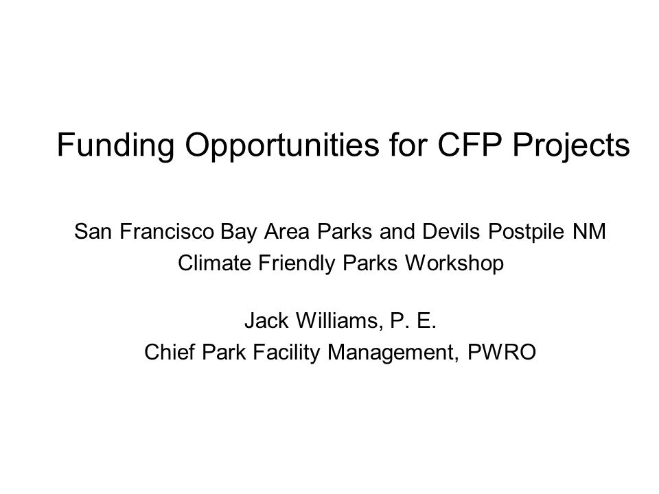 Funding Opportunities for CFP Projects San Francisco Bay Area Parks and Devils Postpile NM Climate Friendly Parks Workshop Jack Williams, P.