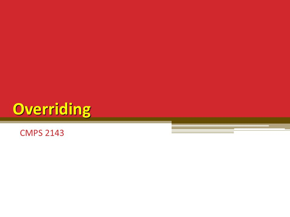 Overriding CMPS 2143