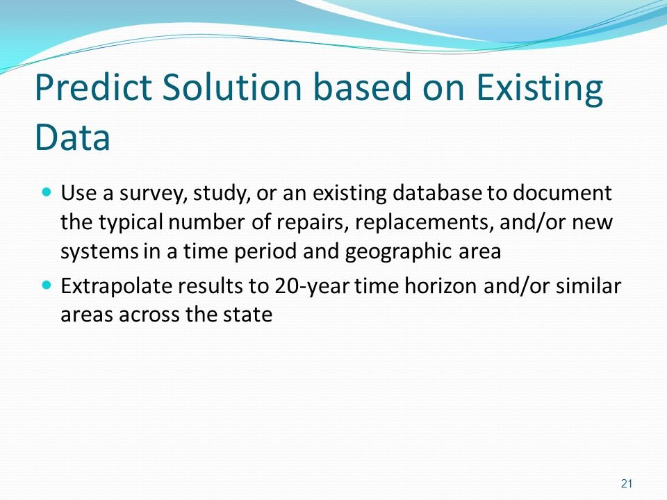 Predict Solution based on Existing Data Use a survey, study, or an existing database to document the typical number of repairs, replacements, and/or n
