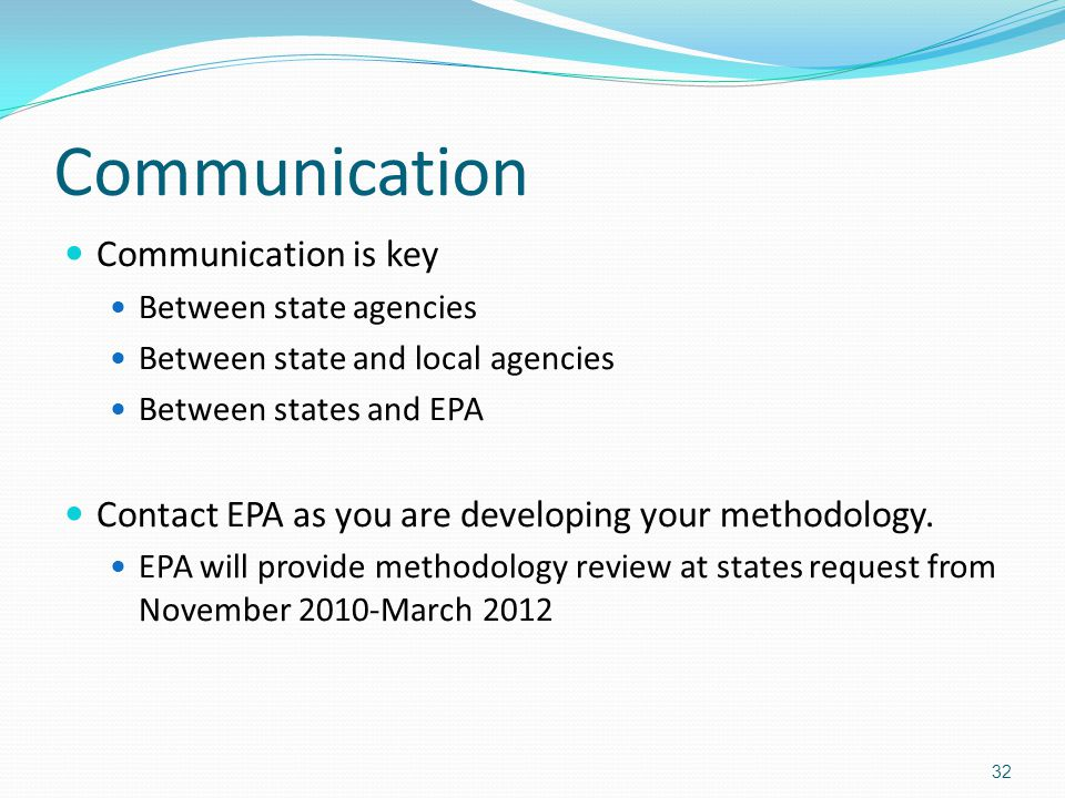 Communication Communication is key Between state agencies Between state and local agencies Between states and EPA Contact EPA as you are developing yo