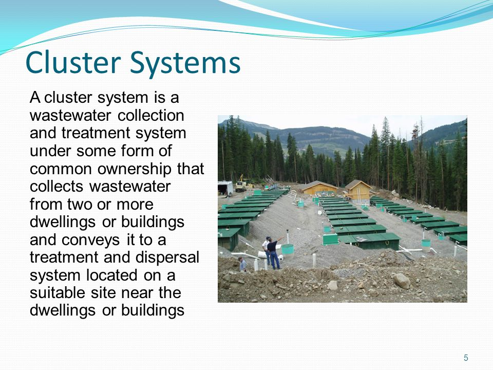 Cluster Systems A cluster system is a wastewater collection and treatment system under some form of common ownership that collects wastewater from two