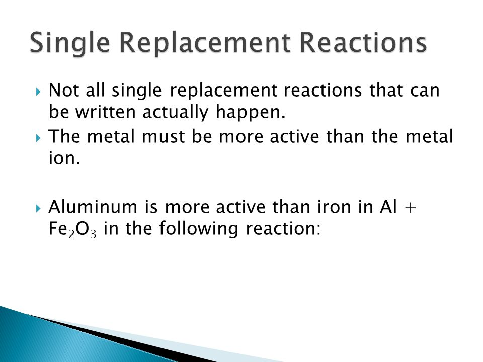 Not all single replacement reactions that can be written actually happen. The metal must be more active than the metal ion. Aluminum is more active th