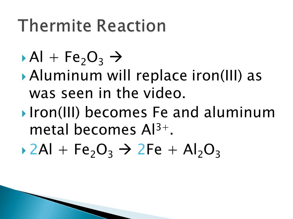 Al + Fe 2 O 3 Aluminum will replace iron(III) as was seen in the video.