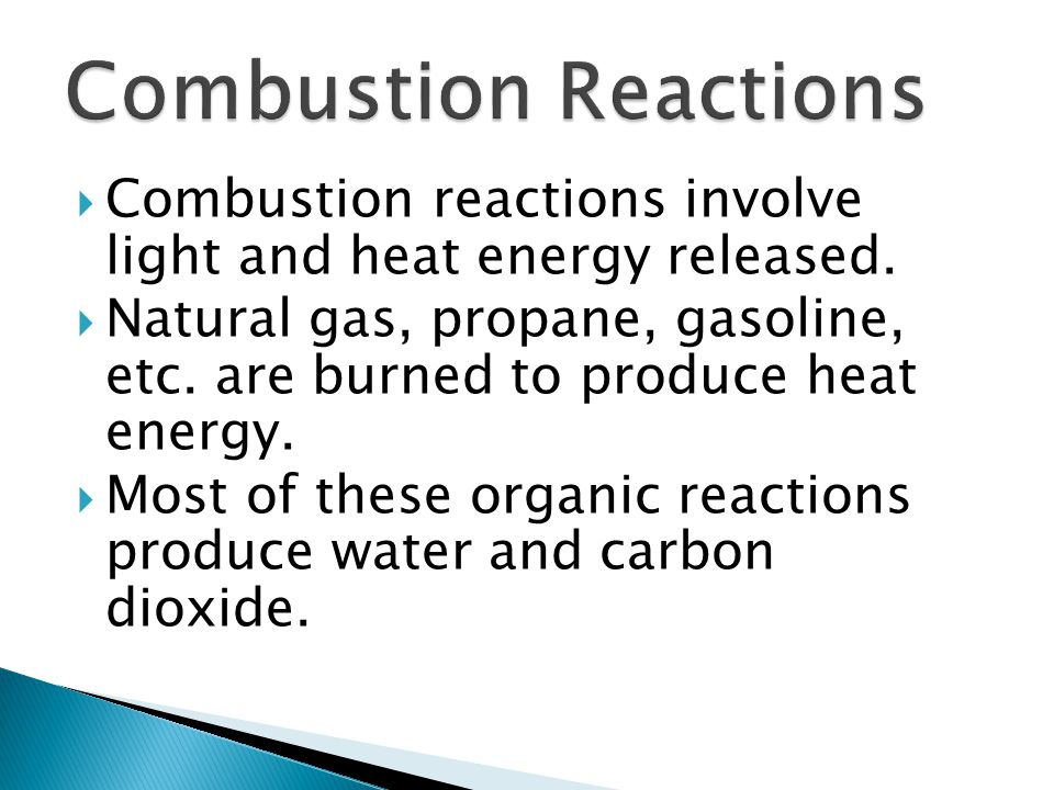 Combustion reactions involve light and heat energy released.