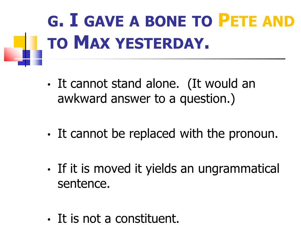 G.I GAVE A BONE TO P ETE AND TO M AX YESTERDAY. It cannot stand alone.