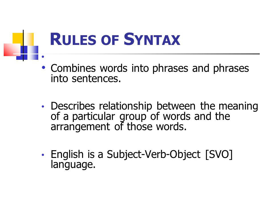 R ULES OF S YNTAX Combines words into phrases and phrases into sentences.