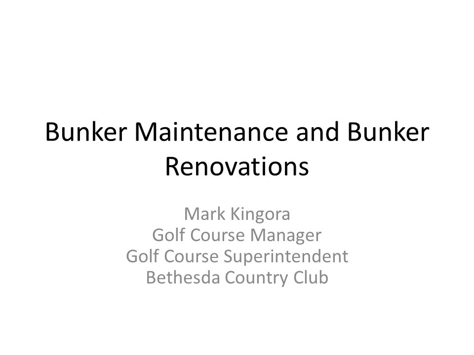 Bunker Maintenance and Bunker Renovations Mark Kingora Golf Course Manager Golf Course Superintendent Bethesda Country Club